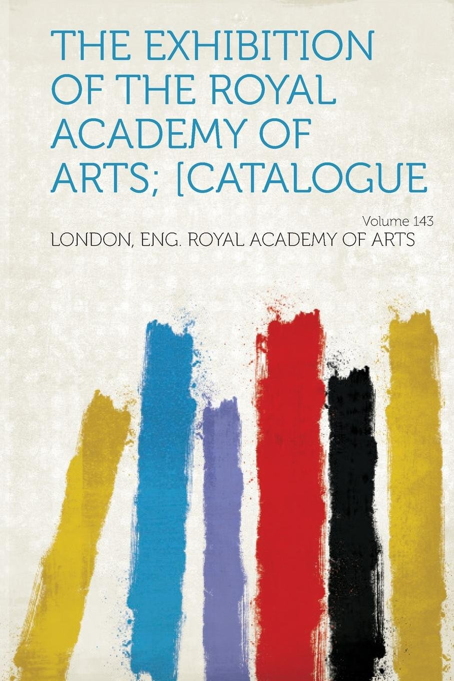 Download The Exhibition of the Royal Academy of Arts; [Catalogue Volume 143 ebook