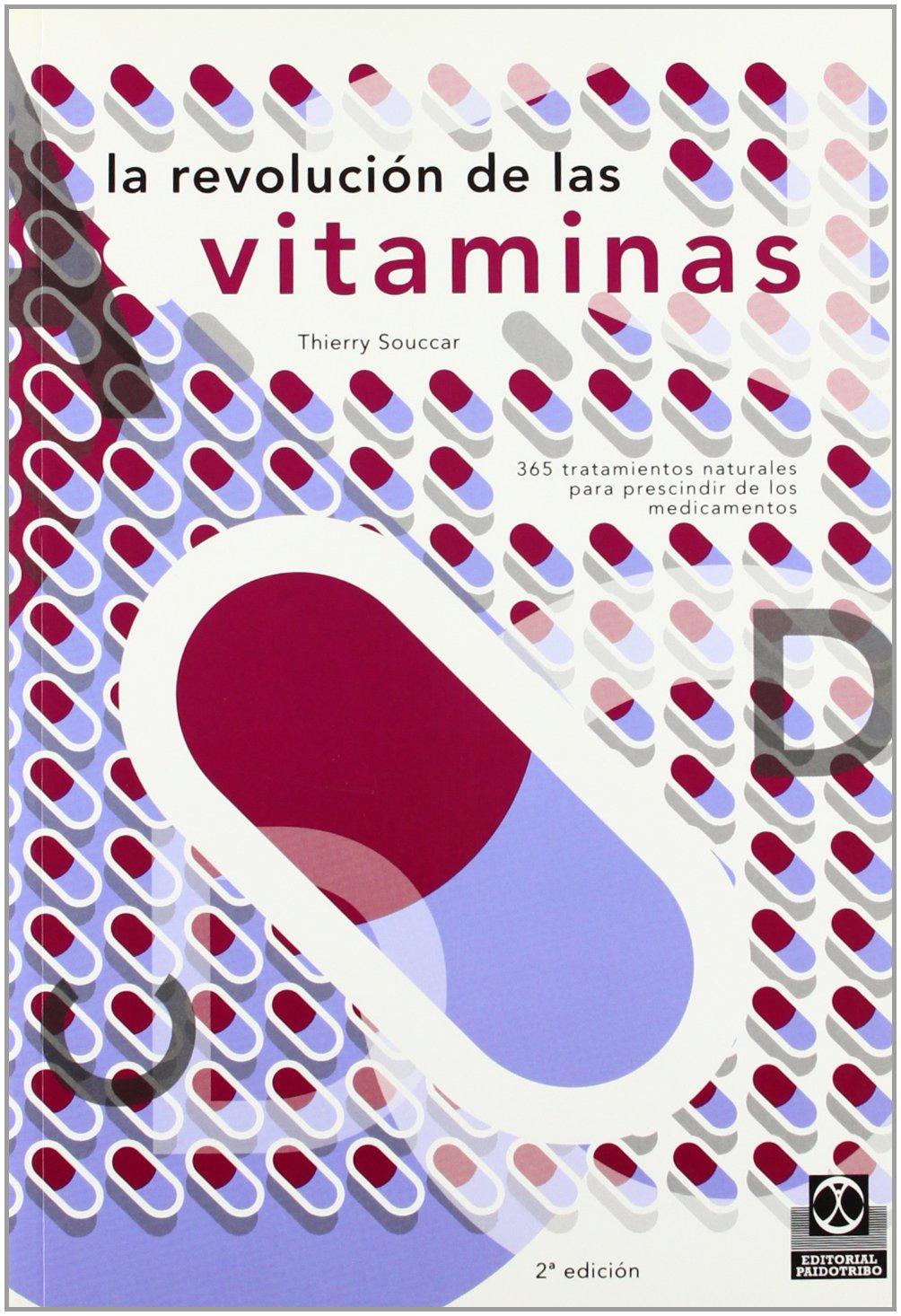 La Revolucion de Las Vitaminas: 365 Tratamientos Naturales Para Prescindir de Los Medicamentos: A Partir de Mas de 1.000 Estudios Cientificos (Nutricion y ...