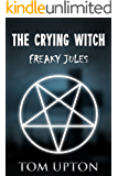 The Crying Witch (Freaky Jules Book 4)
