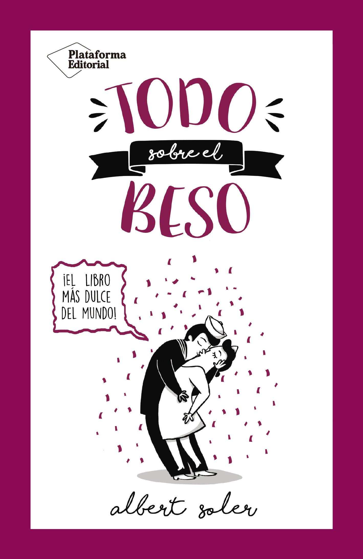 Todo sobre el beso: ¡El libro más dulce del mundo!: Amazon.es: Albert Soler Casas, Mamen Díaz: Libros