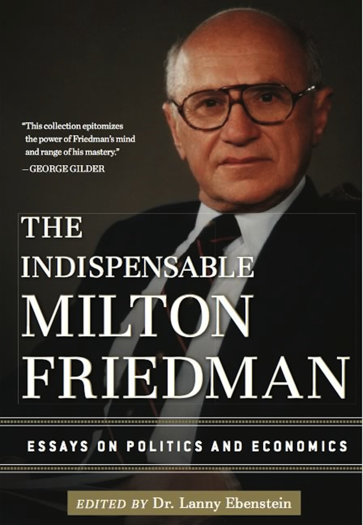 the indispensable milton friedman essays on politics and the indispensable milton friedman essays on politics and economics lanny ebenstein 9781596988088 com books