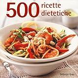 500 ricette dietetiche. Ediz. a colori