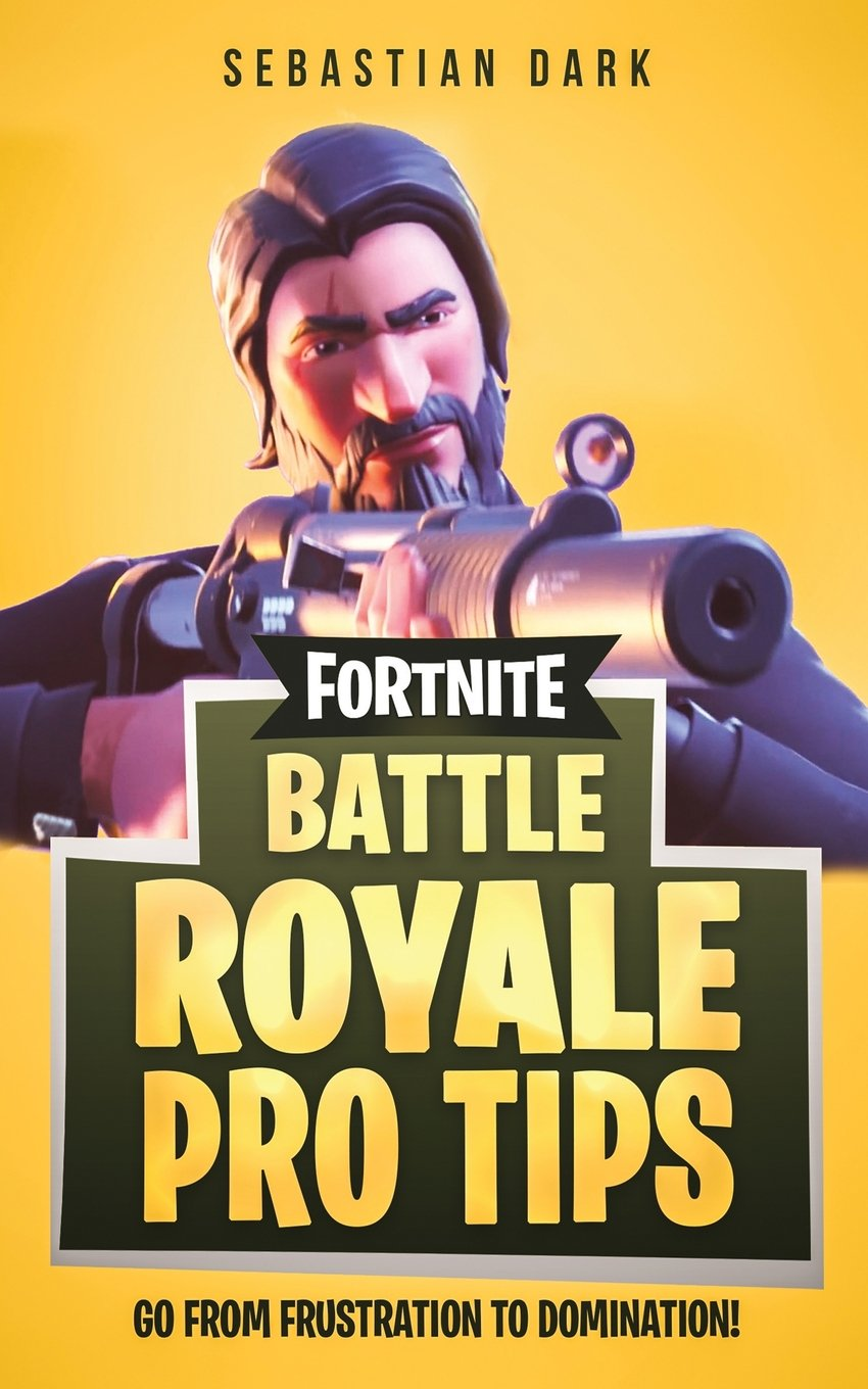 Fortnite Battle Royale Pro Tips: Go From Frustration to ...