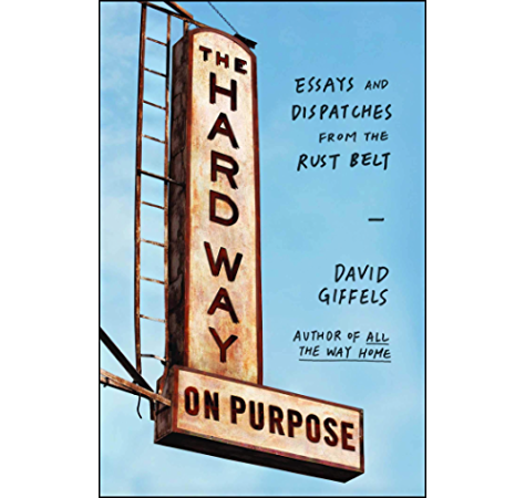 Amazon Com The Hard Way On Purpose Essays And Dispatches From The Rust Belt Ebook Giffels David Kindle Store