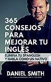 365 consejos para mejorar tu inglés: Elimina tu spanglish y habla como un nativo (English Edition)