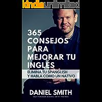 365 consejos para mejorar tu inglés: Elimina tu spanglish y habla como un nativo (Spanish Edition)