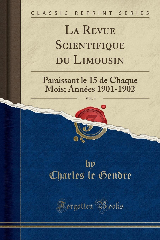 Read Online La Revue Scientifique du Limousin, Vol. 5: Paraissant le 15 de Chaque Mois; Années 1901-1902 (Classic Reprint) (French Edition) pdf epub
