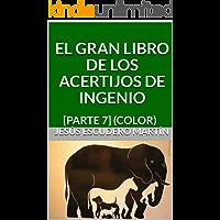 EL GRAN LIBRO DE LOS ACERTIJOS DE INGENIO: [PARTE 7] (COLOR)