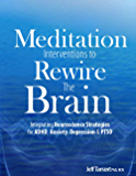 Meditation Interventions to Rewire the Brain: Integrating Neuroscience Strategies for ADHD, Anxiety, Depression & PTSD