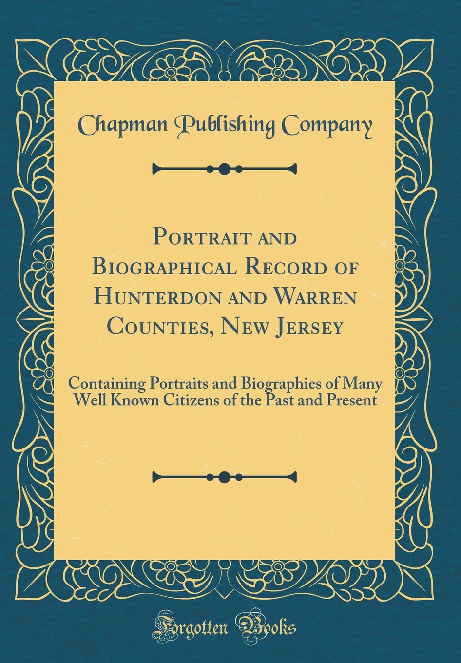 Read Online Portrait and Biographical Record of Hunterdon and Warren Counties, New Jersey: Containing Portraits and Biographies of Many Well Known Citizens of the Past and Present (Classic Reprint) ebook