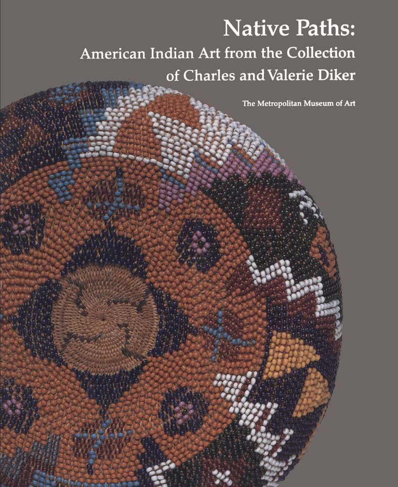 Native Paths: American Indian Art from the Collection of Charles and Valerie Diker