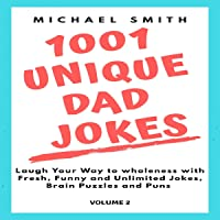 1001 Unique Dad Jokes: Laugh Your Way to Wholeness with Fresh, Funny and Unlimited Jokes, Brain Puzzles and Puns, Volume 2