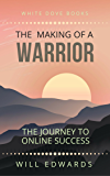 The Making of a Warrior: The Journey to Online Success