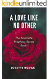A Love Like No Other (The Soulmate Prophecy Book 1)