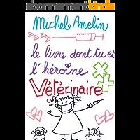 Le Livre dont tu es l'Héroïne : VETERINAIRE