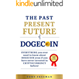 THE PAST, PRESENT AND FUTURE OF DOGECOIN!: EVERYTHING you ever need to know about DOGECOIN even if you have never…
