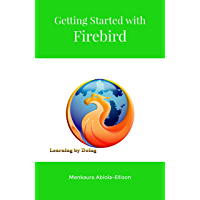 Getting Started with Firebird: Learning By Doing (English Edition)