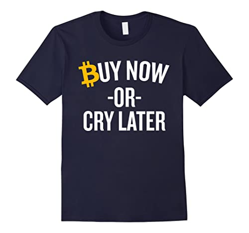 Mens Buy Now or Cry Later Bitcoin Shirt Humorous Gag Shirt Large Navy