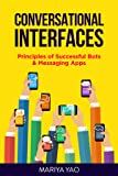 Conversational Interfaces: Principles of Successful Bots, Chatbots, Messaging Apps, and Voice Experiences