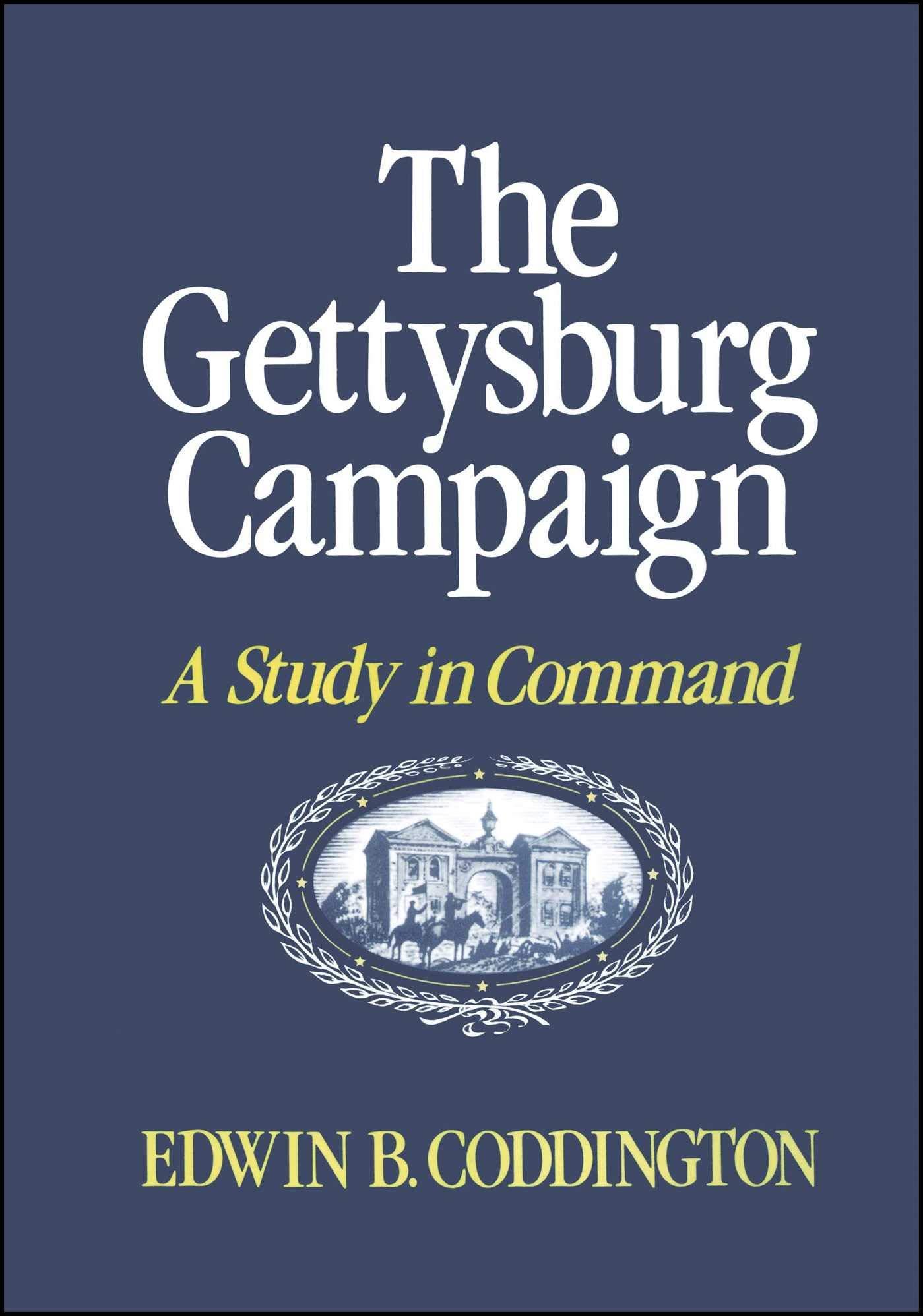 The Gettysburg Campaign: A Study in Command: Edwin B. Coddington:  9780684845692: Amazon.com: Books