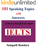 101 Speaking Topics with Answers: Achieve band 8 or more (English Edition)