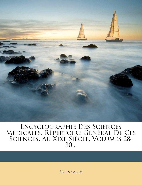 Download Encyclographie Des Sciences Médicales. Répertoire Général De Ces Sciences, Au Xixe Siècle, Volumes 28-30... (French Edition) pdf