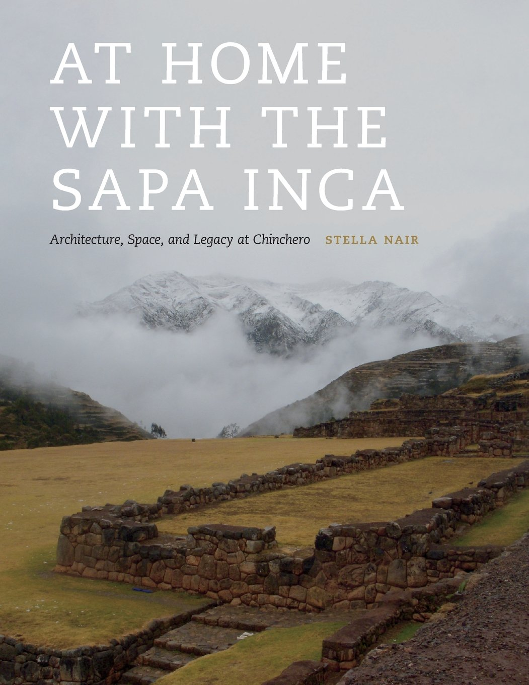 At Home with the Sapa Inca: Architecture, Space, and Legacy at Chinchero (Recovering Languages and Literacies of the Americas) by University of Texas Press
