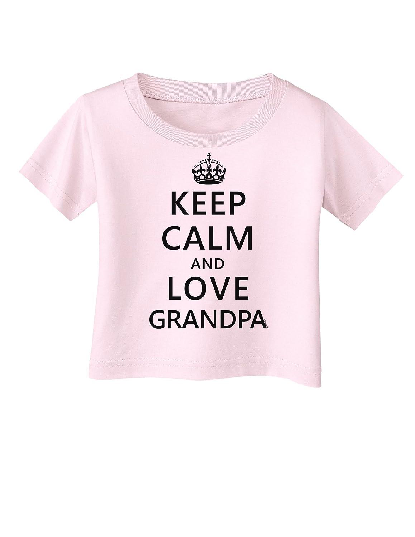 Keep Calm and Love Grandpa Infant T-Shirt
