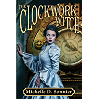 The Clockwork Witch (The Clockwork Chronicles Book 1)
