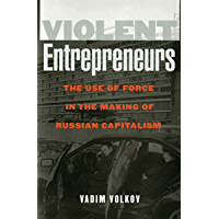 Violent Entrepreneurs: The Use of Force in the Making of Russian Capitalism (English Edition)