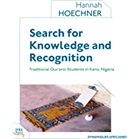 Search for Knowledge and Recognition: Traditional Qur'anic Students in Kano, Nigeria (English Edition)
