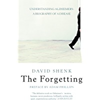The Forgetting: Understanding Alzheimer's: A Biography of a Disease: Understanding Alzheimer's - A Biography of a Disease (English Edition)