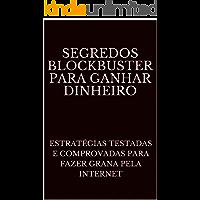 Segredos BLOCKBUSTER para Ganhar Dinheiro: Estratégias Testadas e Comprovadas para Fazer Grana Pela Internet