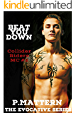 BEAT YOU DOWN, Collider Riders MC #2 (The Evocative Series)