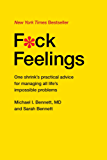 F*ck Feelings: One Shrink's Practical Advice for Managing All Life's Impossible Problems (English Edition)