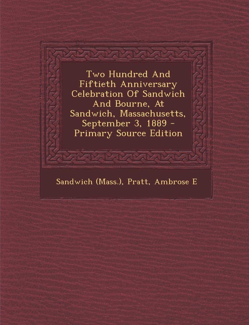 Download Two Hundred And Fiftieth Anniversary Celebration Of Sandwich And Bourne, At Sandwich, Massachusetts, September 3, 1889 - Primary Source Edition ebook