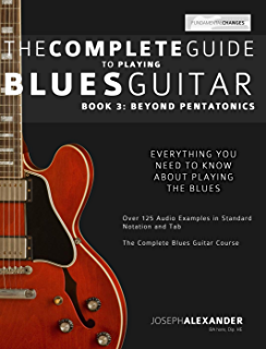 The Complete Guide to Playing Blues Guitar Book Three: Beyond Pentatonics (Play Blues Guitar