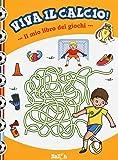 Il mio libro dei giochi. Viva il calcio! Ediz. illustrata