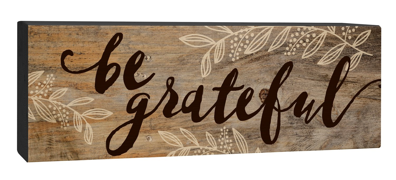 P GRAHAM DUNN Be Grateful Floral Black Brown 4 x 10 Inch Solid Pine Wood Barnhouse Block Sign WSS0191