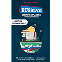 Russian Short Stories for Beginners + Audio Download: Improve your reading and listening skills in Russian (Learn Russian With Audio Book 1) (English Edition)