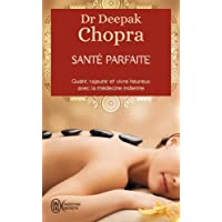 Santé parfaite - Guérir, rajeunir et vivre heureux avec la médecine indienne