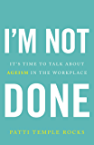 I'm Not Done: It's Time to Talk About Ageism in the Workplace