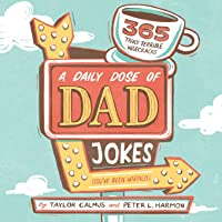 A Daily Dose of Dad Jokes: 365 Truly Terrible Wisecracks (You've Been Warned)