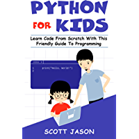PYTHON FOR KIDS: Learn Code From Scratch With This Friendly Guide To Programming (English Edition)