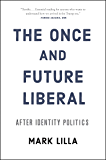 The Once and Future Liberal: After Identity Politics (English Edition)