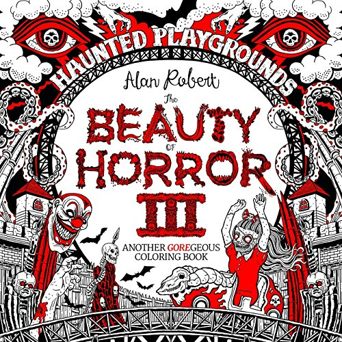 The Beauty of Horror 3: Haunted Playgrounds Coloring Book ()