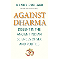 Against Dharma: Dissent in the Ancient Indian Sciences of Sex and Politics (The Terry Lectures Series)