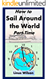 How to Sail Around the World Part-Time (English Edition)