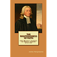 The Righteousness of Faith: John Wesley's Sermon In Today's English (6 of 44) (John Wesley's Forty-Four Sermons in Today's English)