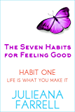 The Seven Habits - Book One - Life Is What You Make It: Your Mind Matters (The Seven Habits for Feeling Good 1)